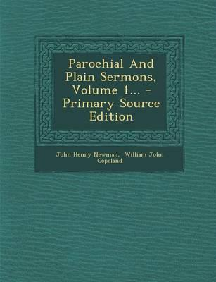 Parochial and Plain Sermons, Volume 1... - Primary Source Edition