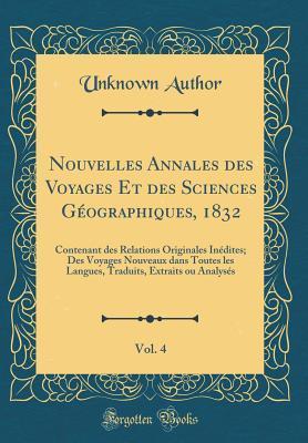 Nouvelles Annales des Voyages Et des Sciences Géographiques, 1832, Vol. 4