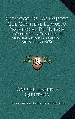 Catalogo de Los Objetos Que Contiene El Museo Provincial de Huesca
