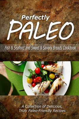 Perfectly Paleo Fish & Seafood and Sweet & Savory Breads Cookbook