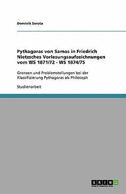 Pythagoras von Samos in Friedrich Nietzsches Vorlesungsaufzeichnungen vom WS 1871/72 - WS 1874/75