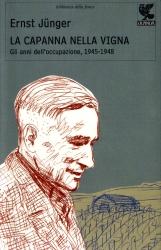 Ernst Junger,  La capanna nella vigna. Gli anni dell'occupazione, 1945-1948