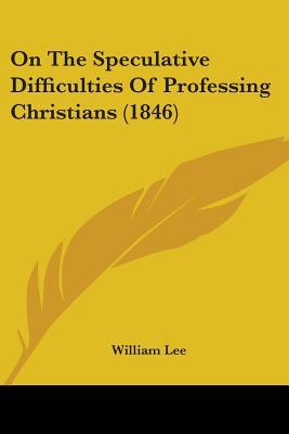 On the Speculative Difficulties of Professing Christians