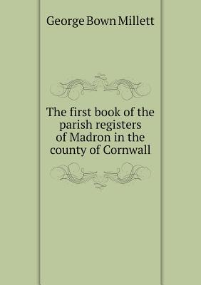 The First Book of the Parish Registers of Madron in the County of Cornwall