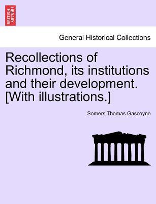 Recollections of Richmond, its institutions and their development. [With illustrations.]