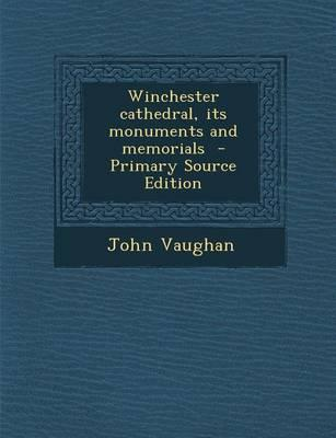Winchester Cathedral, Its Monuments and Memorials - Primary Source Edition