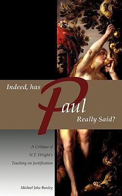 Indeed, Has Paul Really Said? - A Critique of N.T. Wright's Teaching on Justification