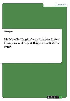 """Die Novelle """"Brigitta"""" von Adalbert Stifter. Inwiefern verkörpert Brigitta das Bild der Frau?"""