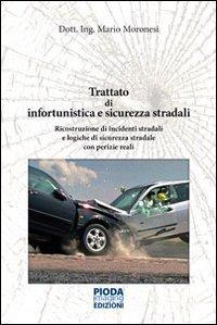 Trattato di infortunistica e sicurezza stradali. Ricostruzione di incidenti stradali e logiche di sicurezza stradale con perizie reali