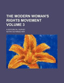 The Modern Woman's Rights Movement Volume 3; A Historical Survey