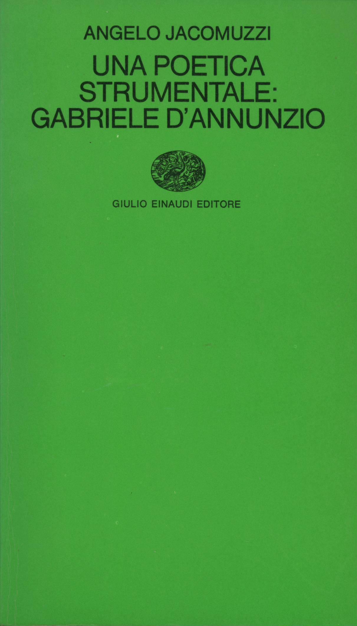 Una poetica strumentale: Gabriele d'Annunzio
