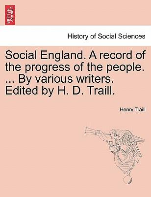 Social England. A record of the progress of the people. ... By various writers. Edited by H. D. Traill. Vol. VI
