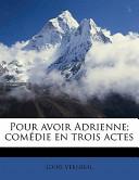 Pour Avoir Adrienne; Comedie En Trois Actes