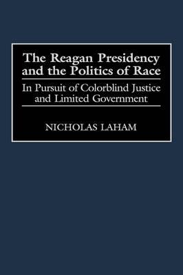 The Reagan Presidency and the Politics of Race