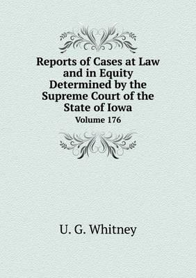 Reports of Cases at Law and in Equity Determined by the Supreme Court of the State of Iowa Volume 176