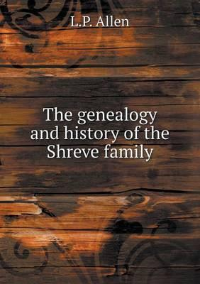 The Genealogy and History of the Shreve Family