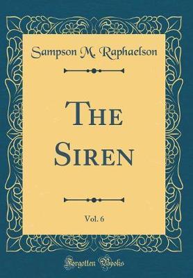 The Siren, Vol. 6 (Classic Reprint)