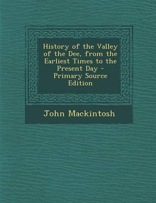 History of the Valley of the Dee, from the Earliest Times to the Present Day
