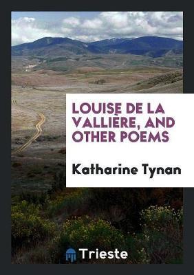 Louise de la Vallière, and Other Poems