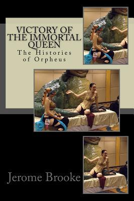 Victory of the Immortal Queen / the Histories of Orpheus