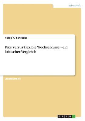 Fixe versus flexible Wechselkurse - ein kritischer Vergleich