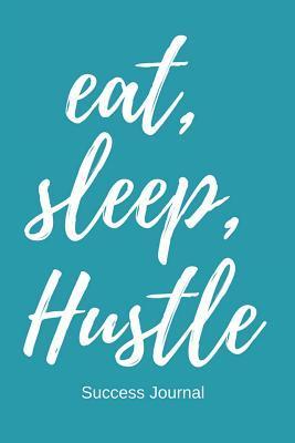 Eat, Sleep Hustle
