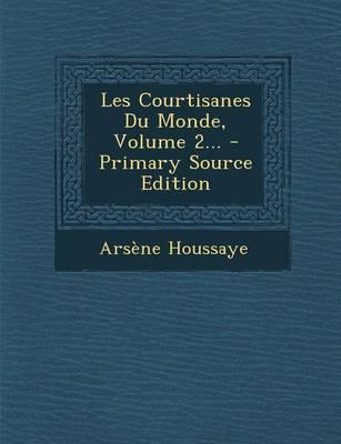 Les Courtisanes Du Monde, Volume 2... - Primary Source Edition