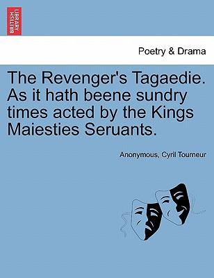 The Revenger's Tagaedie. As it hath beene sundry times acted by the Kings Maiesties Seruants