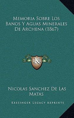 Memoria Sobre Los Banos y Aguas Minerales de Archena (1867)