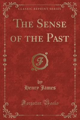 The Sense of the Past, Vol. 26 (Classic Reprint)