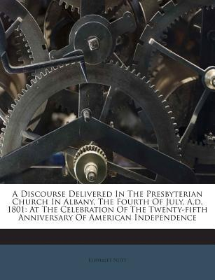 A Discourse Delivered in the Presbyterian Church in Albany, the Fourth of July, A.D. 1801