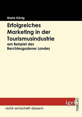 Erfolgreiches Marketing in Der Tourismusindustrie Am Beispiel Des Berchtesgadener Landes