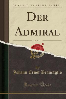 Der Admiral, Vol. 1 (Classic Reprint)
