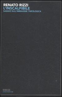 L'inscalfibile. Saggio sull'immagine theologica. Ediz. illustrata