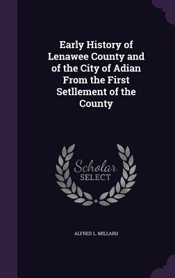 Early History of Lenawee County and of the City of Adian from the First Setllement of the County