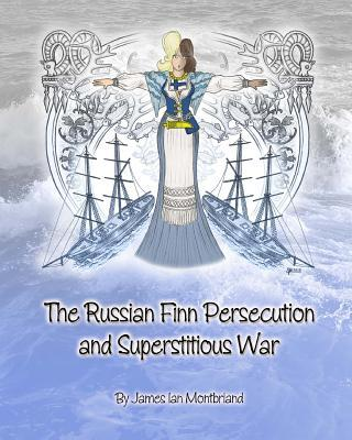 The Russian Finn Persecution and Superstitious War