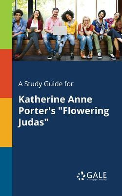 "A Study Guide for Katherine Anne Porter's ""Flowering Judas"""