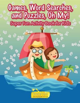 Games, Word Searches, and Puzzles, Oh My! Super Fun Activity Book for Kids
