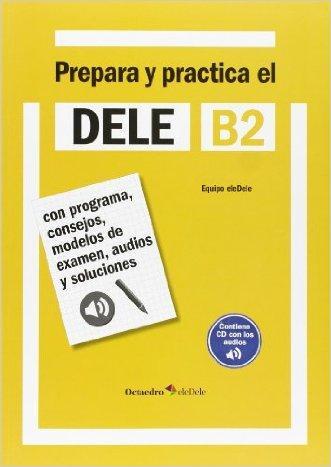 Dele B2. Prepara y practica. Per le Scuole superiori