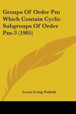 Groups of Order PM Which Contain Cyclic Subgroups of Order PM-3 (1905)