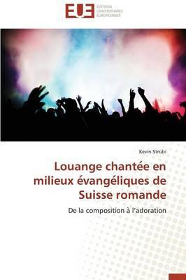 Louange Chante E en Milieux E Vange Liques de Suisse Romande