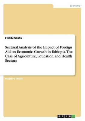 Sectoral Analysis of the Impact of Foreign Aid on Economic Growth in Ethiopia. The Case of Agriculture, Education and Health Sectors