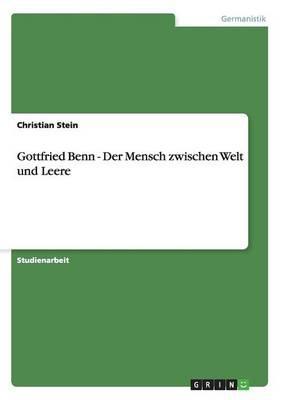 Gottfried Benn - Der Mensch zwischen Welt und Leere
