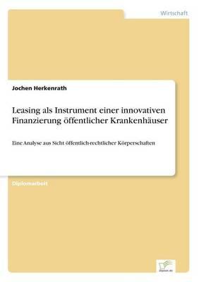 Leasing als Instrument einer innovativen Finanzierung öffentlicher Krankenhäuser