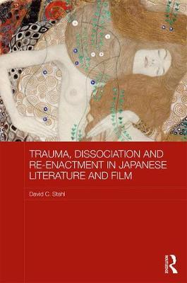 Trauma, Dissociation and Re-enactment in Japanese Literature and Film