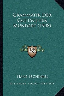 Grammatik Der Gottscheer Mundart (1908)