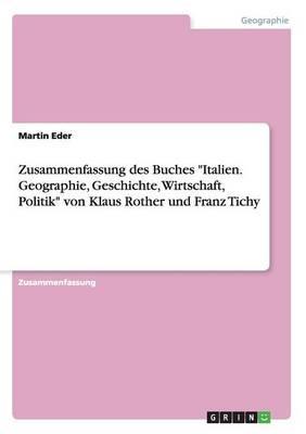 """Zusammenfassung des Buches """"Italien. Geographie, Geschichte, Wirtschaft, Politik"""" von Klaus Rother und Franz Tichy"""