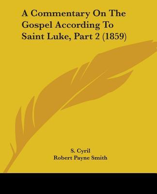 A Commentary on the Gospel According to Saint Luke, Part 2 (1859)