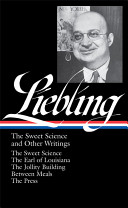 A.J. Liebling : the sweet science and other writings