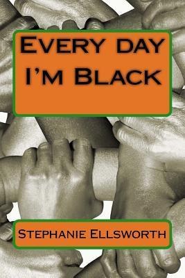 Every Day I'm Black